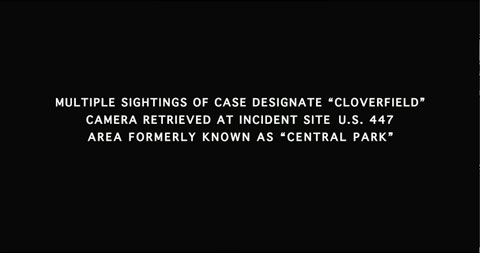 White type on a black background reading Multiple sightings of case designate Cloverfield Camera retrieved at incident site U.S. 447 Area formerly known as Central Park